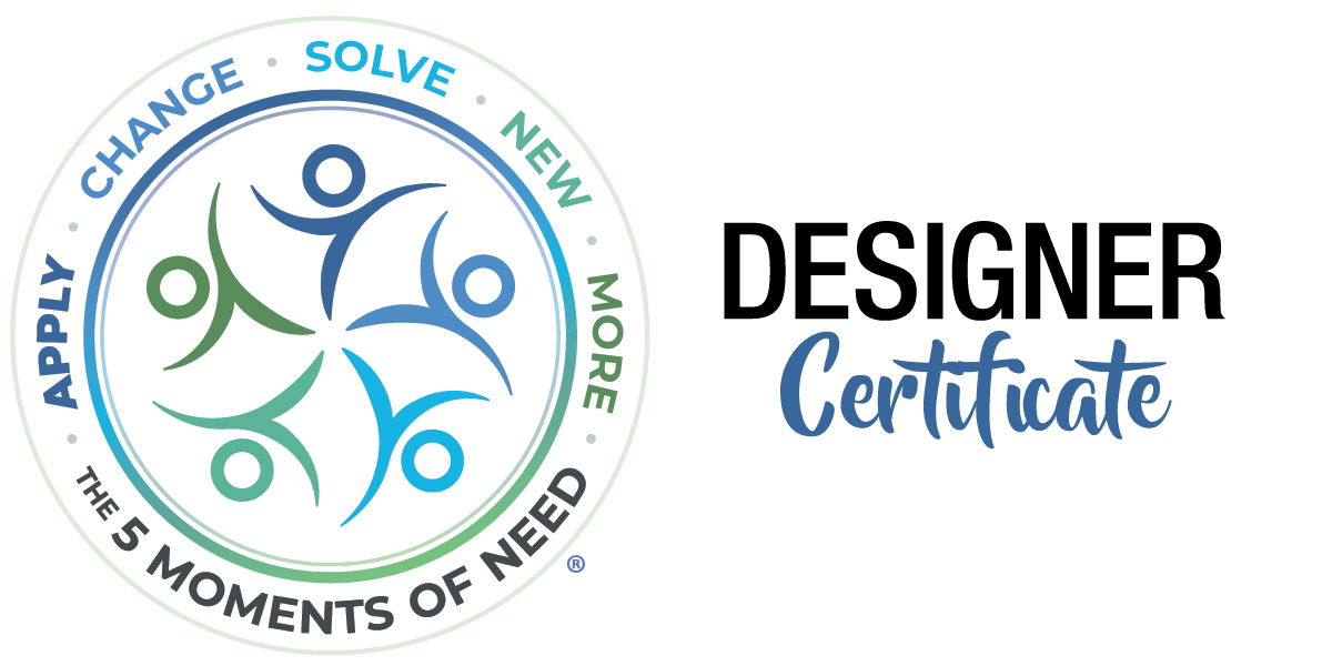 The 5 Moments of Need Designer Certificate Program