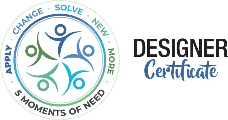 The 5 Moments of Need Designer Certificate Program on February 17, 2020