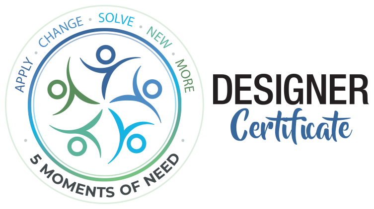 The 5 Moments of Need Designer Certificate Program In October 2020