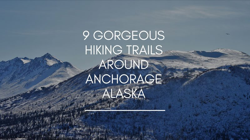 9 Gorgeous Hiking Trails Around Anchorage Alaska