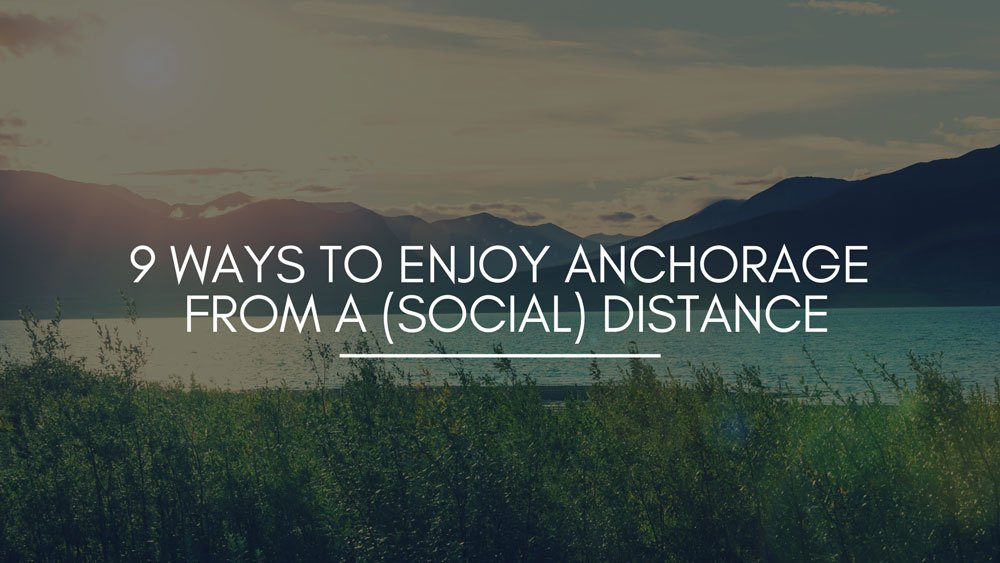 9 Ways to Enjoy Anchorage from a (Social) Distance