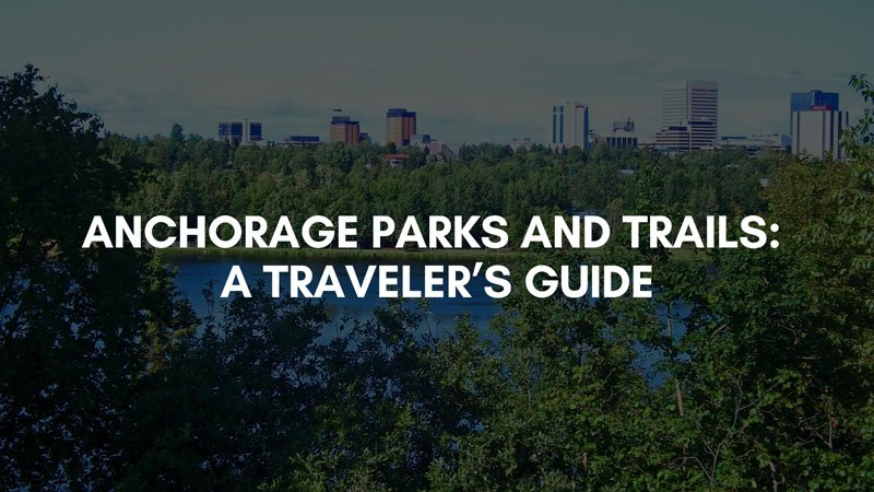 Anchorage Parks and Trails: A Traveler's Guide