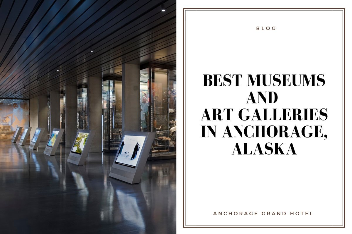 the best museums and art galleries in Anchorage blog cover